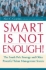 Smart Is Not Enough!